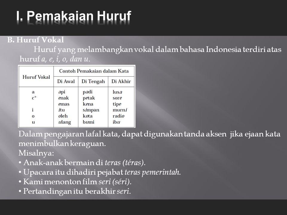 B. Huruf Vokal Huruf yang melambangkan vokal dalam bahasa Indonesia terdiri atas huruf a, e, i, o, dan u. Dalam pengajaran lafal kata, dapat digunakan