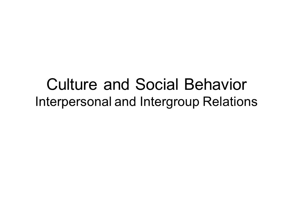 Culture and Social Behavior Interpersonal and Intergroup Relations