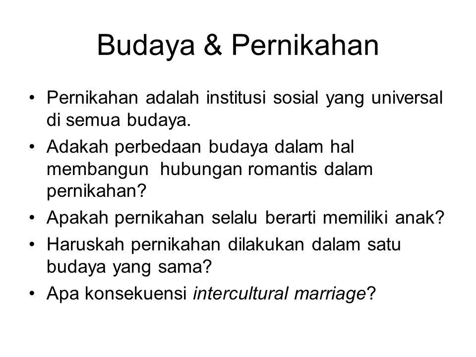Budaya & Pernikahan Pernikahan adalah institusi sosial yang universal di semua budaya. Adakah perbedaan budaya dalam hal membangun hubungan romantis d