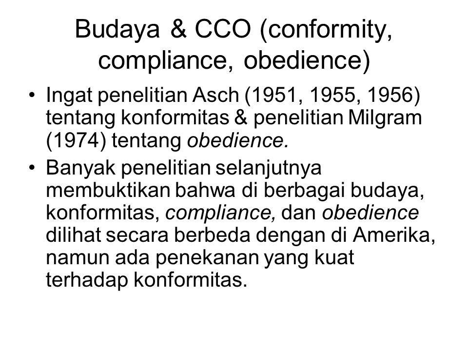 Budaya & CCO (conformity, compliance, obedience) Ingat penelitian Asch (1951, 1955, 1956) tentang konformitas & penelitian Milgram (1974) tentang obed
