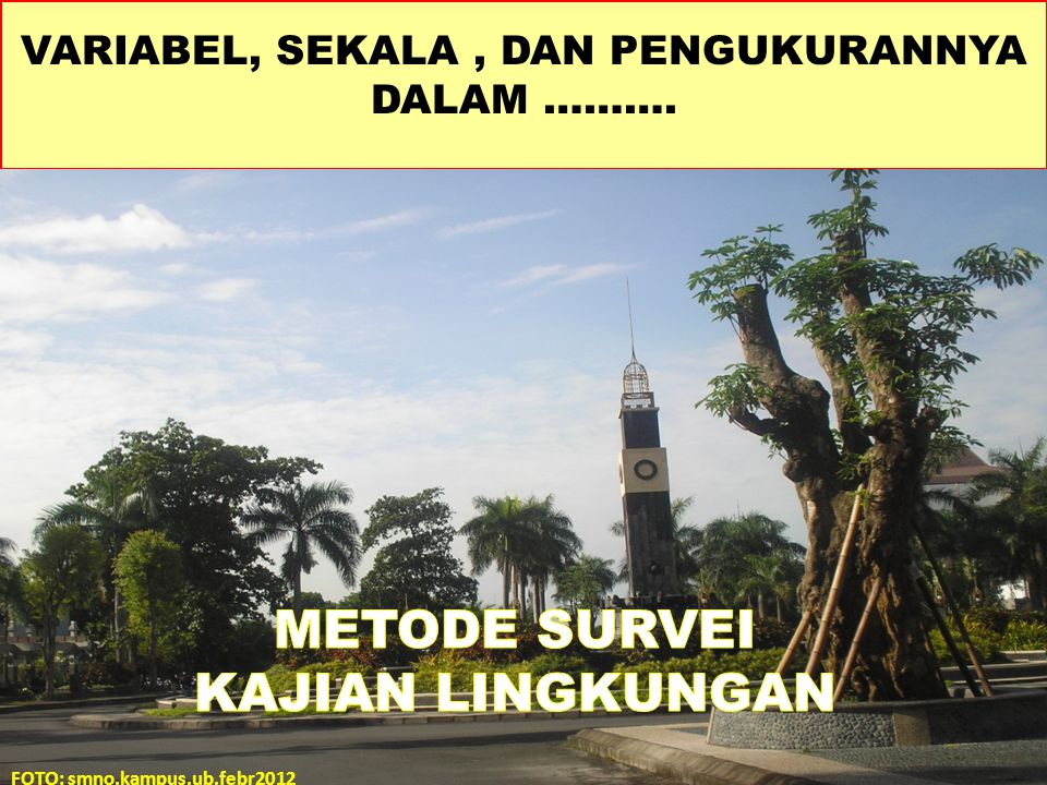 Skala Kategori = Categories of Scales Categorical (ratings) – Score without comparison - 1 to 5 scales Comparative (ranking) – Score by comparing - Smartest Preference – Subjective - which do you prefer Non-preference – Objective - which solution is less costly Diunduh dari: …………..