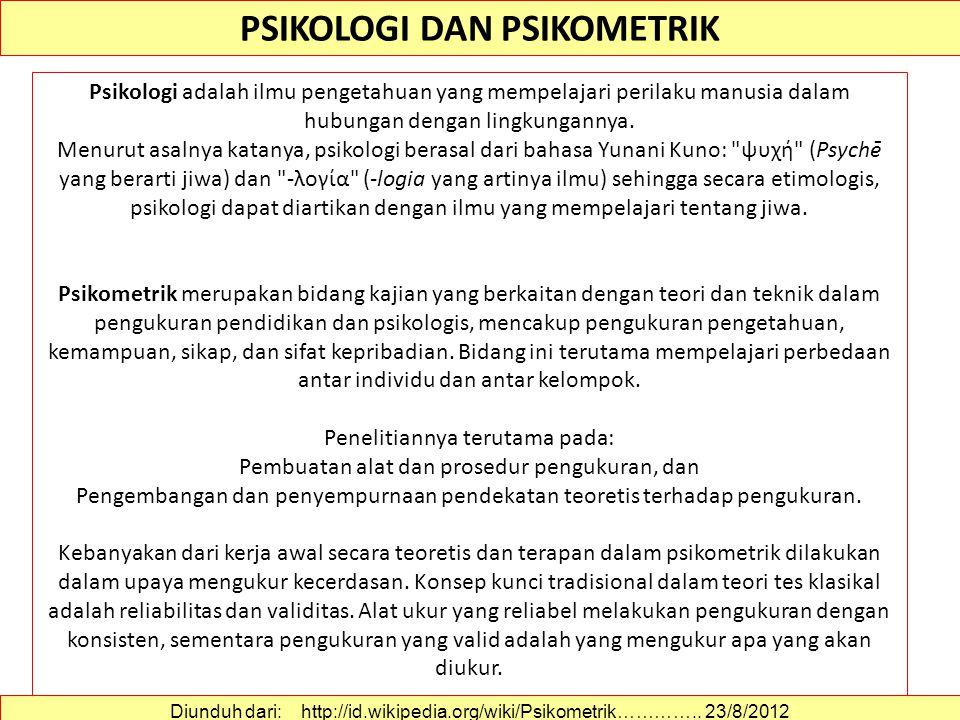 PSIKOLOGI DAN PSIKOMETRIK Psikologi adalah ilmu pengetahuan yang mempelajari perilaku manusia dalam hubungan dengan lingkungannya.