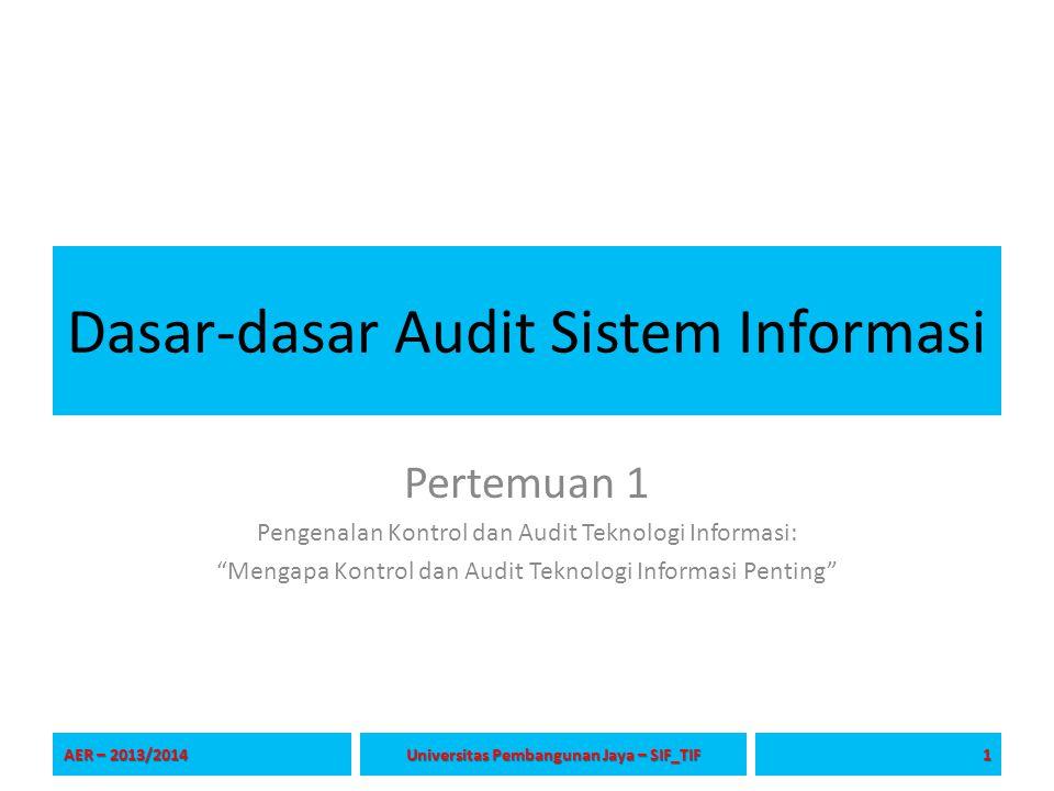 """Dasar-dasar Audit Sistem Informasi Pertemuan 1 Pengenalan Kontrol dan Audit Teknologi Informasi: """"Mengapa Kontrol dan Audit Teknologi Informasi Pentin"""