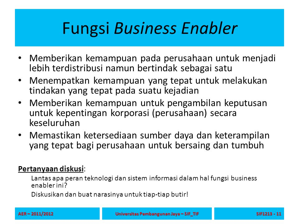 Fungsi Business Enabler Memberikan kemampuan pada perusahaan untuk menjadi lebih terdistribusi namun bertindak sebagai satu Menempatkan kemampuan yang