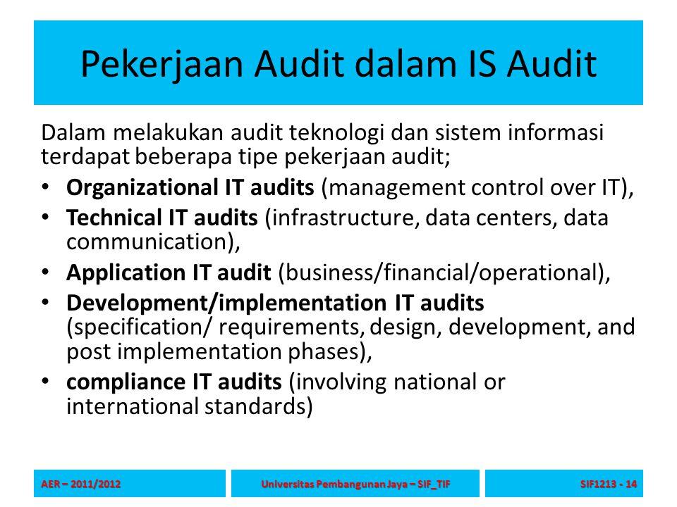 Pekerjaan Audit dalam IS Audit Dalam melakukan audit teknologi dan sistem informasi terdapat beberapa tipe pekerjaan audit; Organizational IT audits (