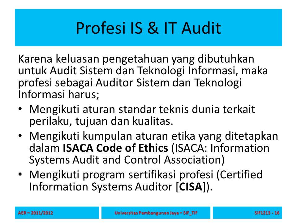 Profesi IS & IT Audit Karena keluasan pengetahuan yang dibutuhkan untuk Audit Sistem dan Teknologi Informasi, maka profesi sebagai Auditor Sistem dan