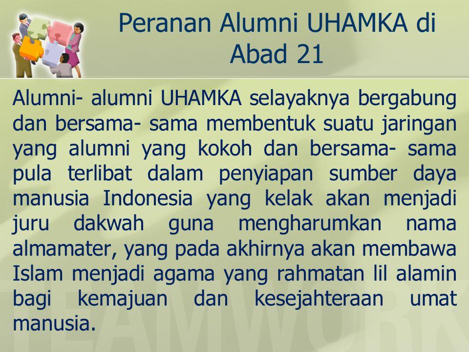 Peranan Alumni UHAMKA di Abad 21 Alumni- alumni UHAMKA selayaknya bergabung dan bersama- sama membentuk suatu jaringan yang alumni yang kokoh dan bers