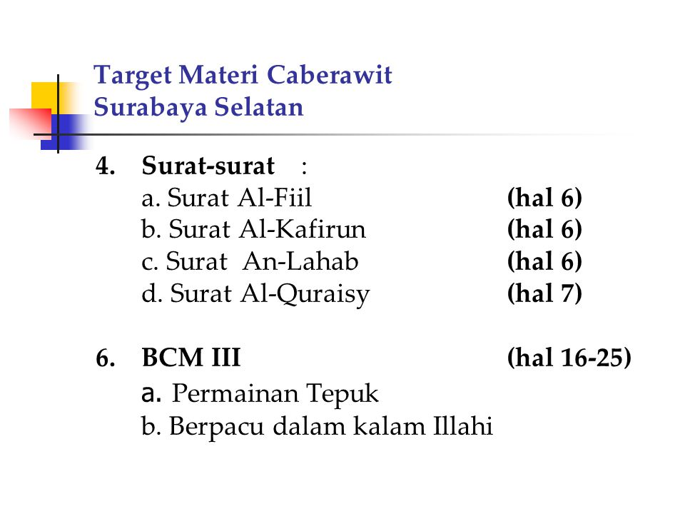 Target Materi Caberawit Surabaya Selatan 4.Surat-surat: a. Surat Al-Fiil(hal 6) b. Surat Al-Kafirun(hal 6) c. Surat An-Lahab(hal 6) d. Surat Al-Qurais