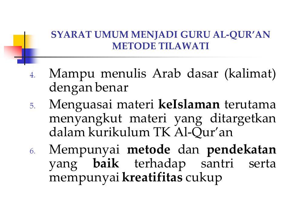 SYARAT UMUM MENJADI GURU AL-QUR'AN METODE TILAWATI 4. Mampu menulis Arab dasar (kalimat) dengan benar 5. Menguasai materi keIslaman terutama menyangku