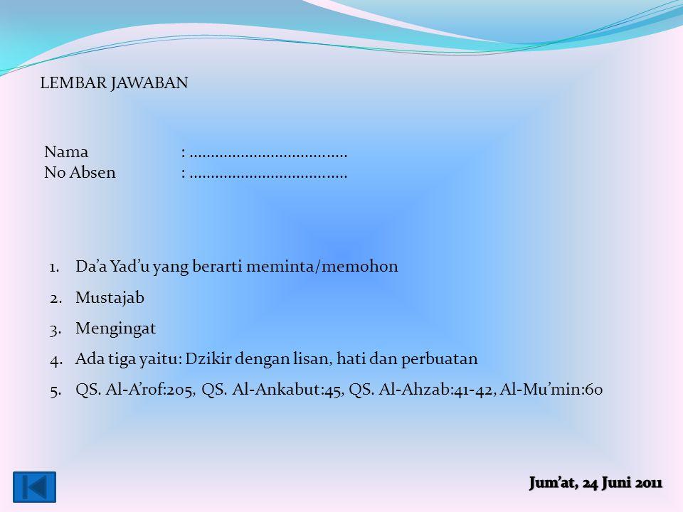LEMBAR TUGAS 1.Apa kata asal dari Do'a? 2.Waktu-waktu yang tepat untuk berdo'a disebut? 3.Apa arti dzikir menurut bahasa? 4.Ada berapa macam dzikir? S