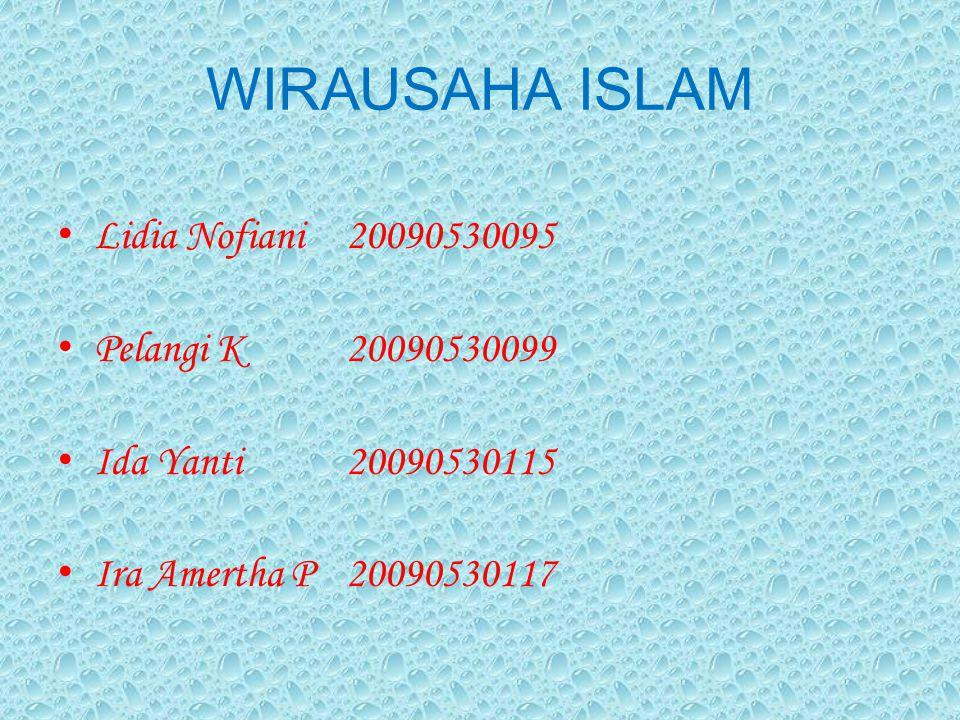 WIRAUSAHA ISLAM Lidia Nofiani20090530095 Pelangi K20090530099 Ida Yanti20090530115 Ira Amertha P20090530117