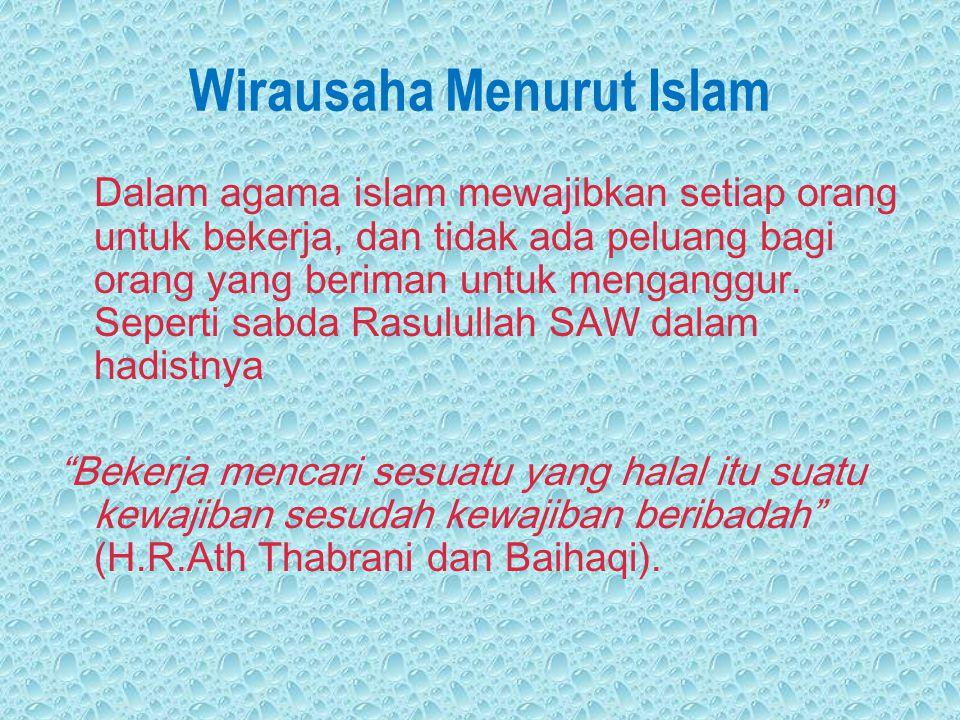 Wirausaha Menurut Islam Dalam agama islam mewajibkan setiap orang untuk bekerja, dan tidak ada peluang bagi orang yang beriman untuk menganggur. Seper