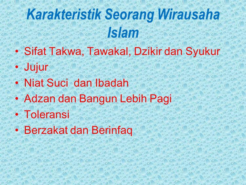Karakteristik Seorang Wirausaha Islam Sifat Takwa, Tawakal, Dzikir dan Syukur Jujur Niat Suci dan Ibadah Adzan dan Bangun Lebih Pagi Toleransi Berzaka