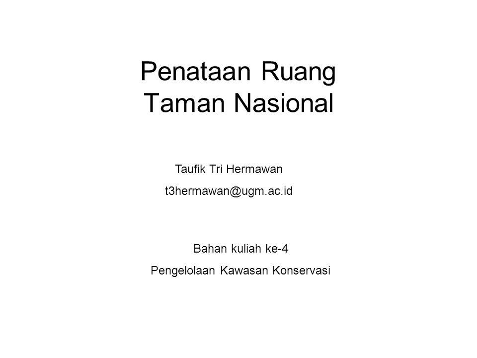 Penataan Ruang Taman Nasional Taufik Tri Hermawan t3hermawan@ugm.ac.id Bahan kuliah ke-4 Pengelolaan Kawasan Konservasi