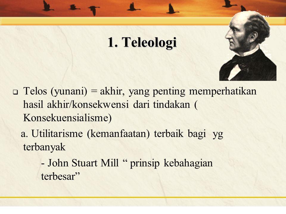 Teori Etik Klasik 1. Teleologi 2. Deontologi 3. Etik kebajikan 4. Etik pluralisme