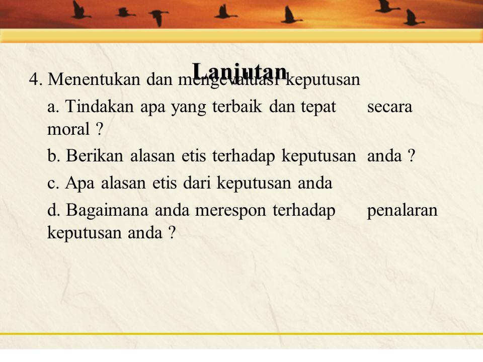 Lanjutan Pendekatan deontologi (hak/kewjiban/alasan) a.