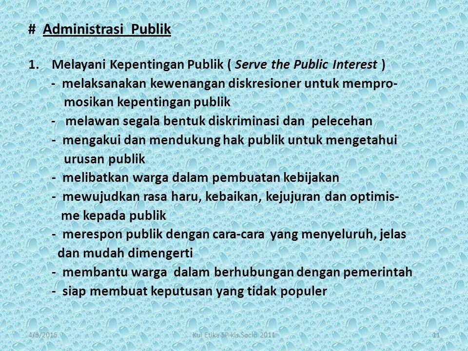 # Administrasi Publik 1.Melayani Kepentingan Publik ( Serve the Public Interest ) - melaksanakan kewenangan diskresioner untuk mempro- mosikan kepenti