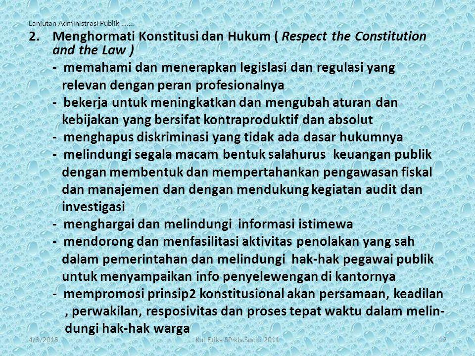 Lanjutan Administrasi Publik ……. 2.Menghormati Konstitusi dan Hukum ( Respect the Constitution and the Law ) - memahami dan menerapkan legislasi dan r
