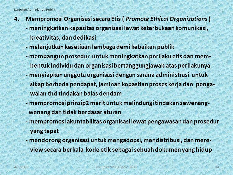 Lanjutan Administrasi Publik 4.Mempromosi Organisasi secara Etis ( Promote Ethical Organizations ) - meningkatkan kapasitas organisasi lewat keterbuka