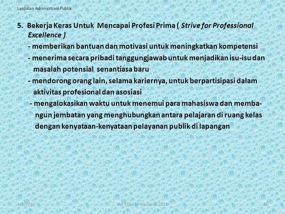 Lanjutan Administrasi Publik 5. Bekerja Keras Untuk Mencapai Profesi Prima ( Strive for Professional Excellence ) - memberikan bantuan dan motivasi un