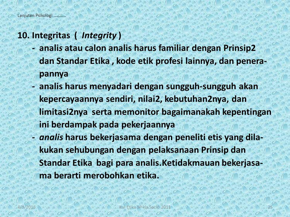 Lanjutan Psikologi ……….. 10.Integritas ( Integrity ) - analis atau calon analis harus familiar dengan Prinsip2 dan Standar Etika, kode etik profesi la