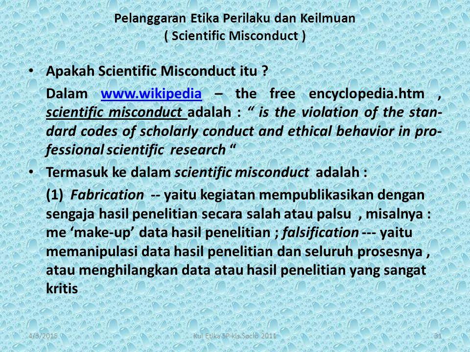 Pelanggaran Etika Perilaku dan Keilmuan ( Scientific Misconduct ) Apakah Scientific Misconduct itu ? Dalam www.wikipedia – the free encyclopedia.htm,