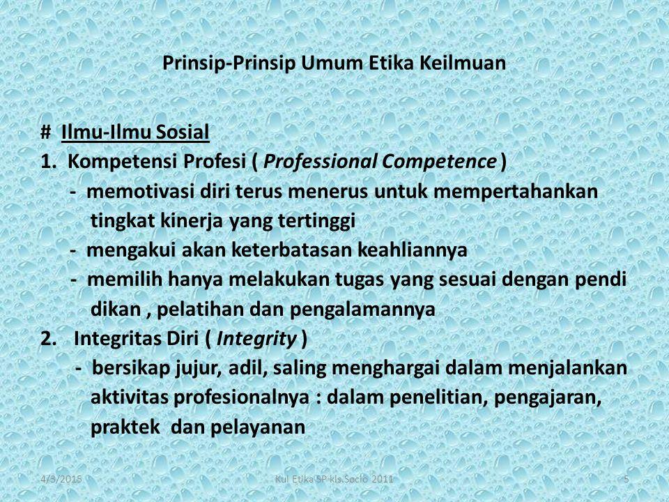 Prinsip-Prinsip Umum Etika Keilmuan # Ilmu-Ilmu Sosial 1. Kompetensi Profesi ( Professional Competence ) - memotivasi diri terus menerus untuk mempert