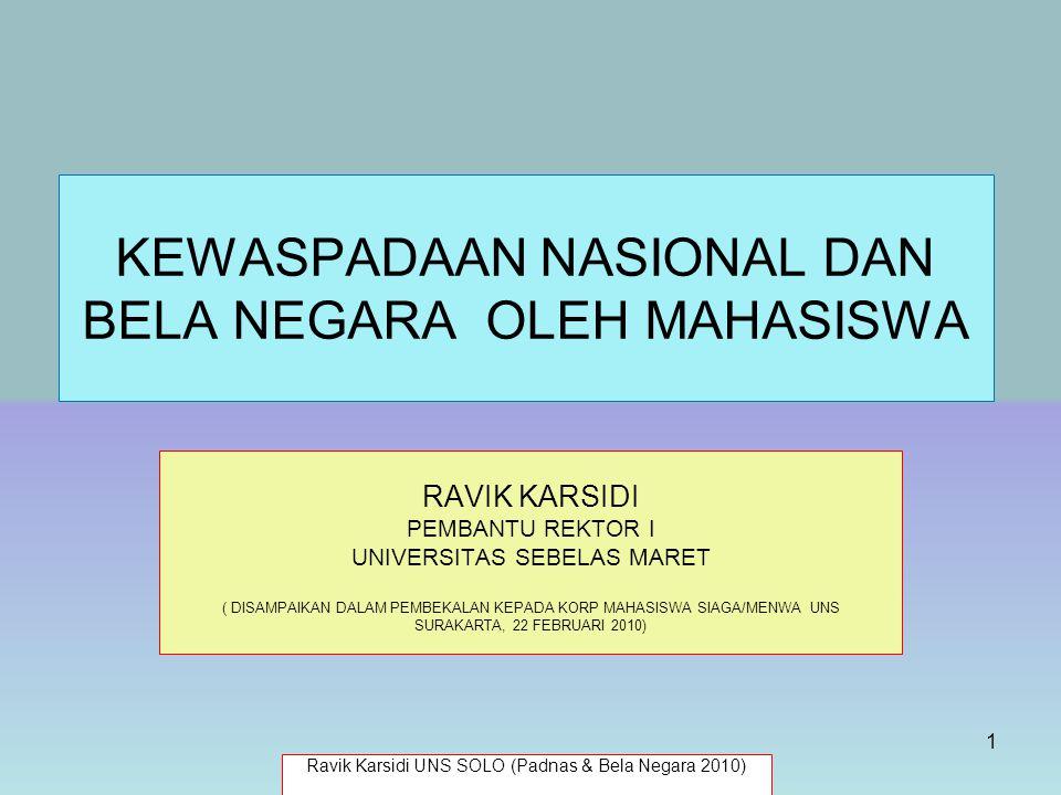KEWASPADAAN NASIONAL DAN BELA NEGARA OLEH MAHASISWA RAVIK KARSIDI PEMBANTU REKTOR I UNIVERSITAS SEBELAS MARET ( DISAMPAIKAN DALAM PEMBEKALAN KEPADA KO