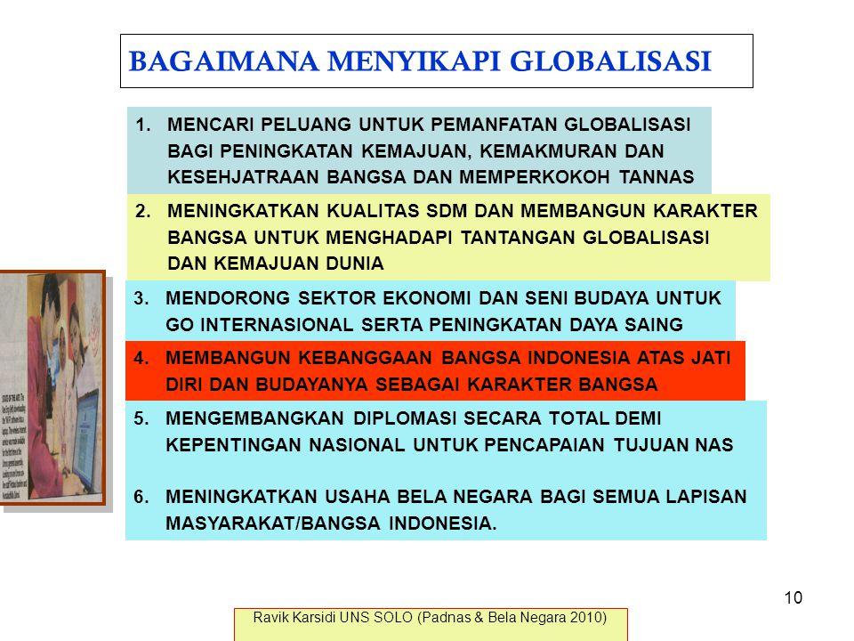 BAGAIMANA MENYIKAPI GLOBALISASI 1.MENCARI PELUANG UNTUK PEMANFATAN GLOBALISASI BAGI PENINGKATAN KEMAJUAN, KEMAKMURAN DAN KESEHJATRAAN BANGSA DAN MEMPE