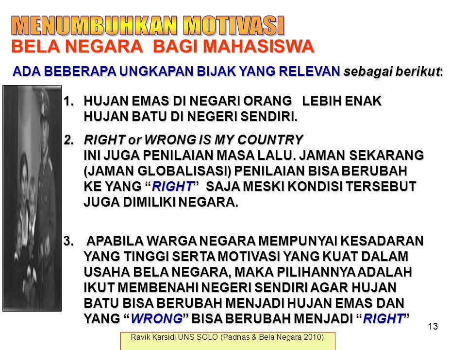 BELA NEGARA BAGI MAHASISWA 1.HUJAN EMAS DI NEGARI ORANG LEBIH ENAK HUJAN BATU DI NEGERI SENDIRI. 2.RIGHT or WRONG IS MY COUNTRY INI JUGA PENILAIAN MAS
