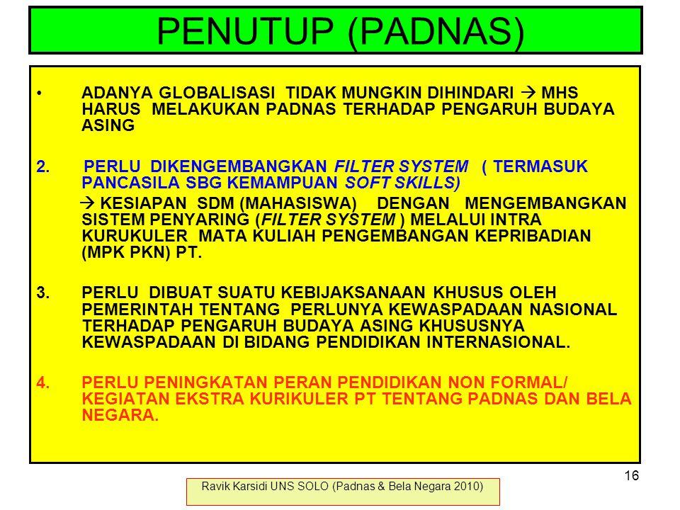 PENUTUP (PADNAS) ADANYA GLOBALISASI TIDAK MUNGKIN DIHINDARI  MHS HARUS MELAKUKAN PADNAS TERHADAP PENGARUH BUDAYA ASING 2. PERLU DIKENGEMBANGKAN FILTE