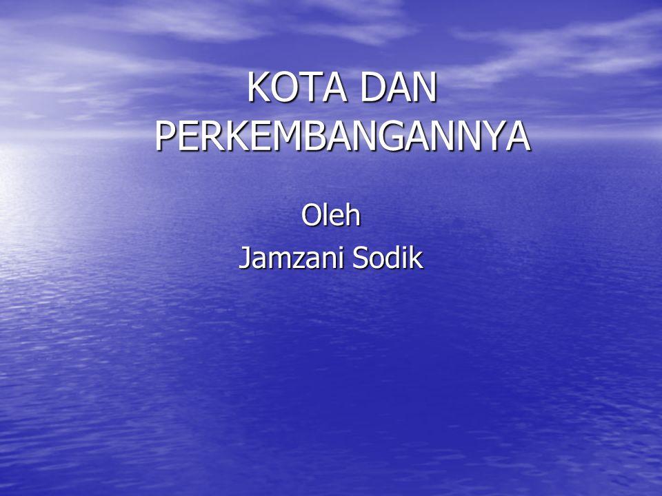 KOTA DAN PERKEMBANGANNYA Oleh Jamzani Sodik