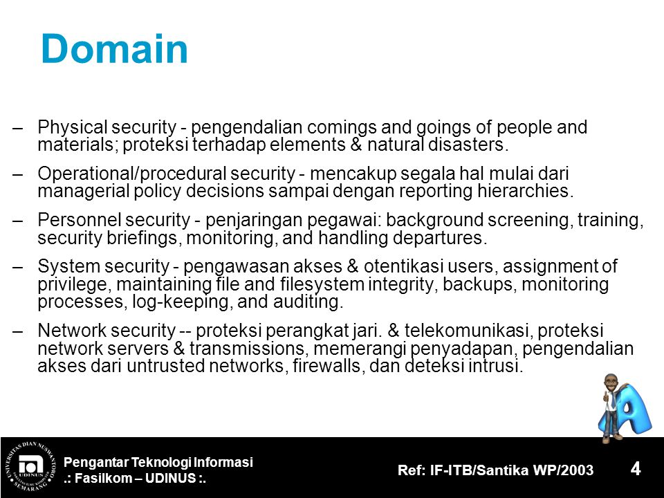 Pengantar Teknologi Informasi.: Fasilkom – UDINUS :. Ref: IF-ITB/Santika WP/2003 4 Domain – Physical security - pengendalian comings and goings of peo