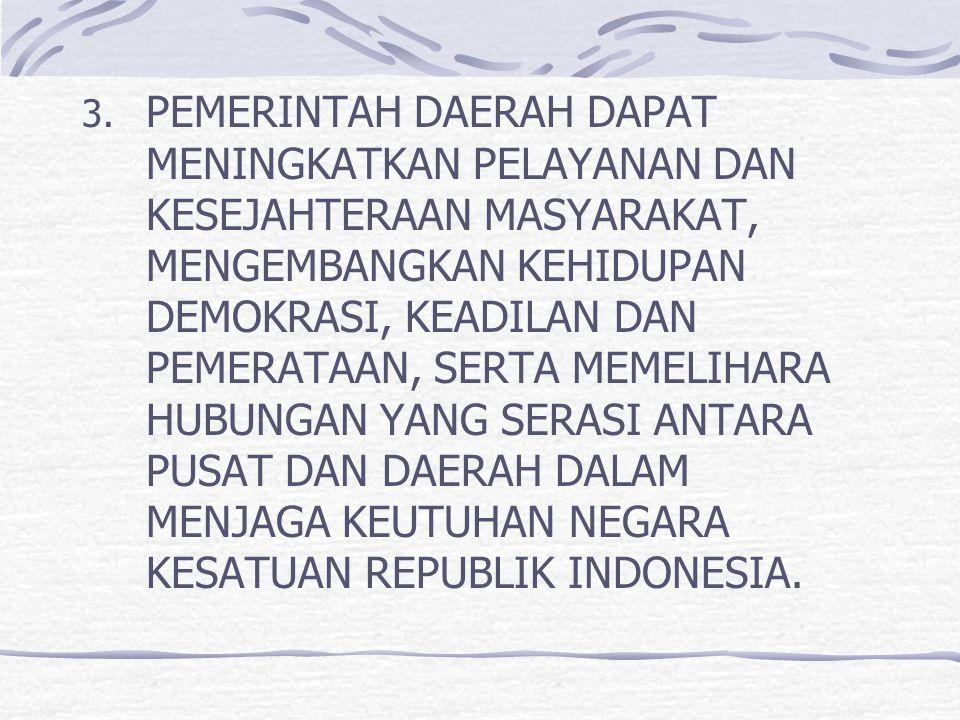 2. SEBAGAI WUJUD PELAKSANAAN UUD 1945 Ps. 18 (1) NEGARA KESATUAN REPUBLIK INDONESIA DIBAGI ATAS DAERAH – DAERAH PROVINSI DAN DAERAH PROVINSI DIBAGI AT