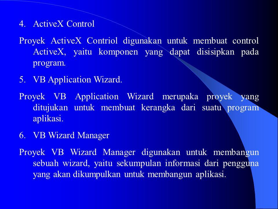 4.ActiveX Control Proyek ActiveX Contriol digunakan untuk membuat control ActiveX, yaitu komponen yang dapat disisipkan pada program. 5.VB Application