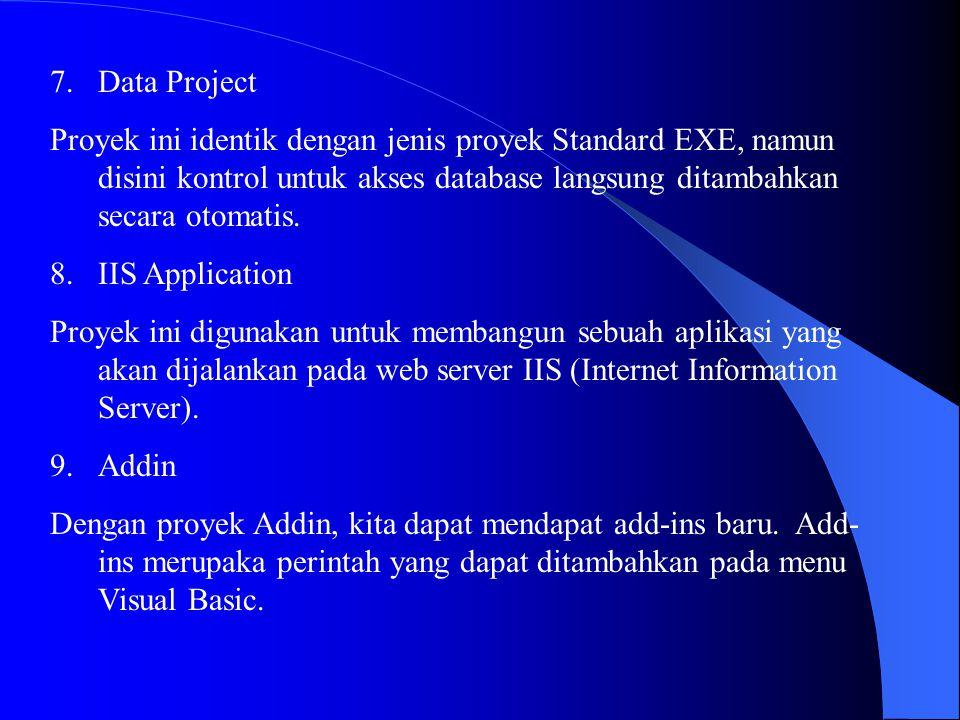 7.Data Project Proyek ini identik dengan jenis proyek Standard EXE, namun disini kontrol untuk akses database langsung ditambahkan secara otomatis. 8.