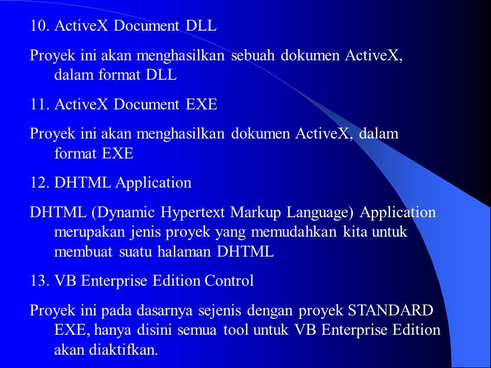 10.ActiveX Document DLL Proyek ini akan menghasilkan sebuah dokumen ActiveX, dalam format DLL 11.ActiveX Document EXE Proyek ini akan menghasilkan dok