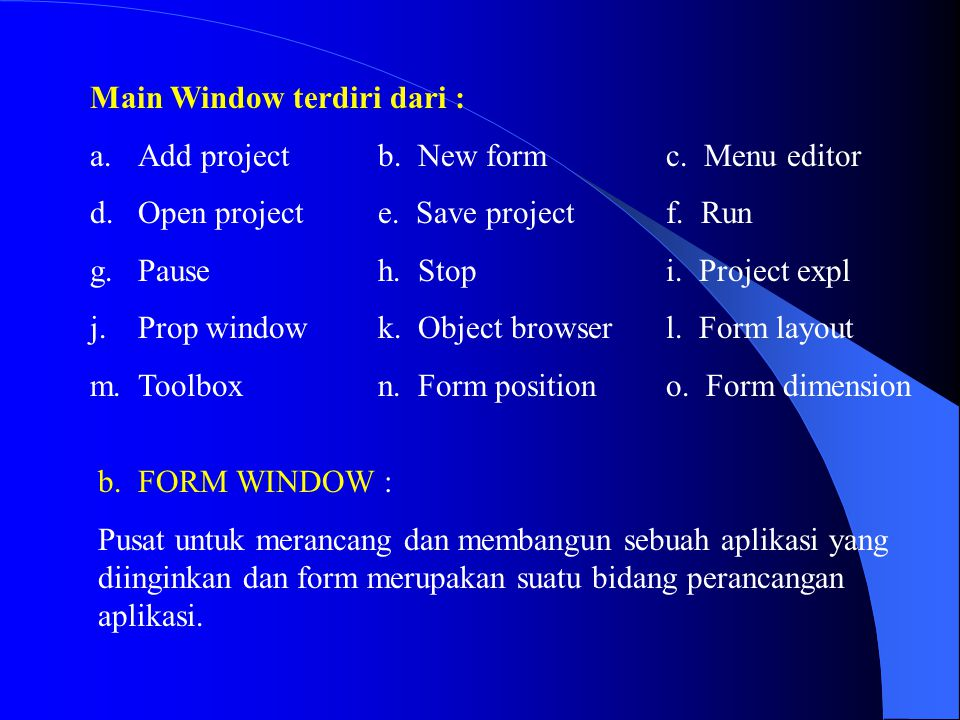 Main Window terdiri dari : a.Add projectb. New formc. Menu editor d.Open projecte. Save projectf. Run g.Pauseh. Stopi. Project expl j.Prop windowk. Ob