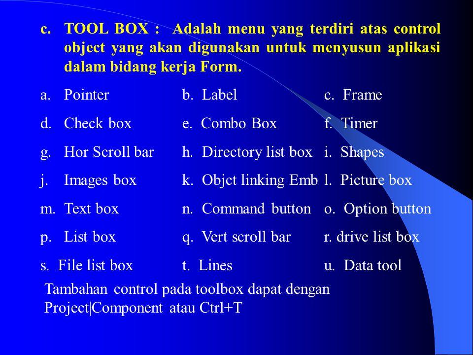 c. TOOL BOX : Adalah menu yang terdiri atas control object yang akan digunakan untuk menyusun aplikasi dalam bidang kerja Form. a.Pointerb. Labelc. Fr