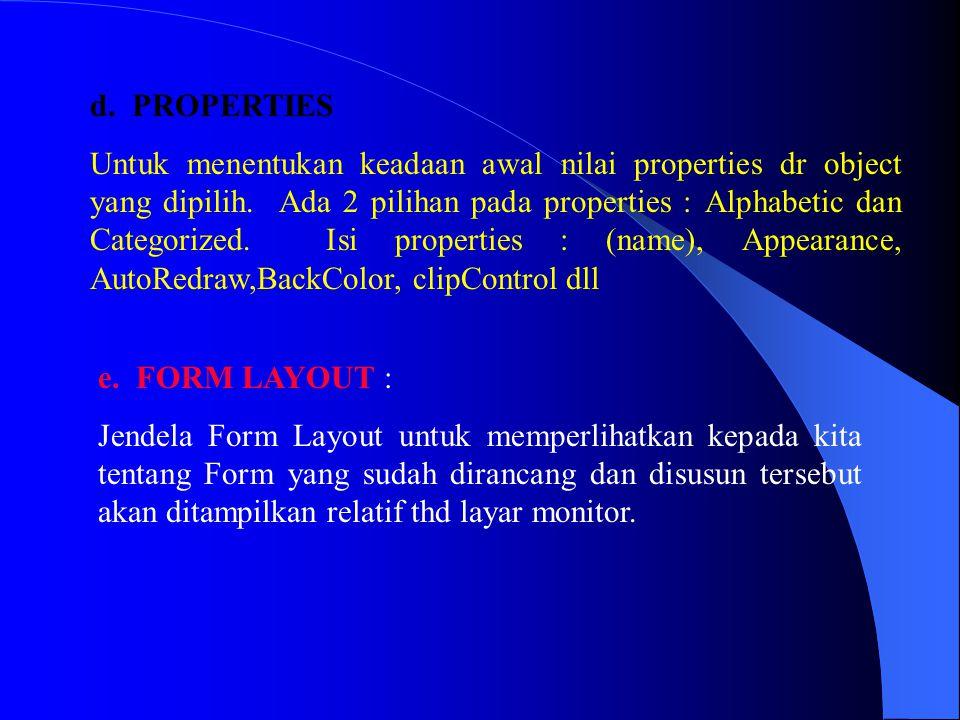 d. PROPERTIES Untuk menentukan keadaan awal nilai properties dr object yang dipilih. Ada 2 pilihan pada properties : Alphabetic dan Categorized. Isi p