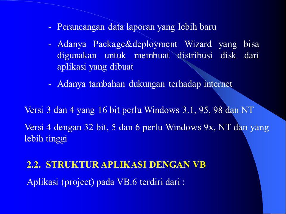 -Perancangan data laporan yang lebih baru -Adanya Package&deployment Wizard yang bisa digunakan untuk membuat distribusi disk dari aplikasi yang dibua