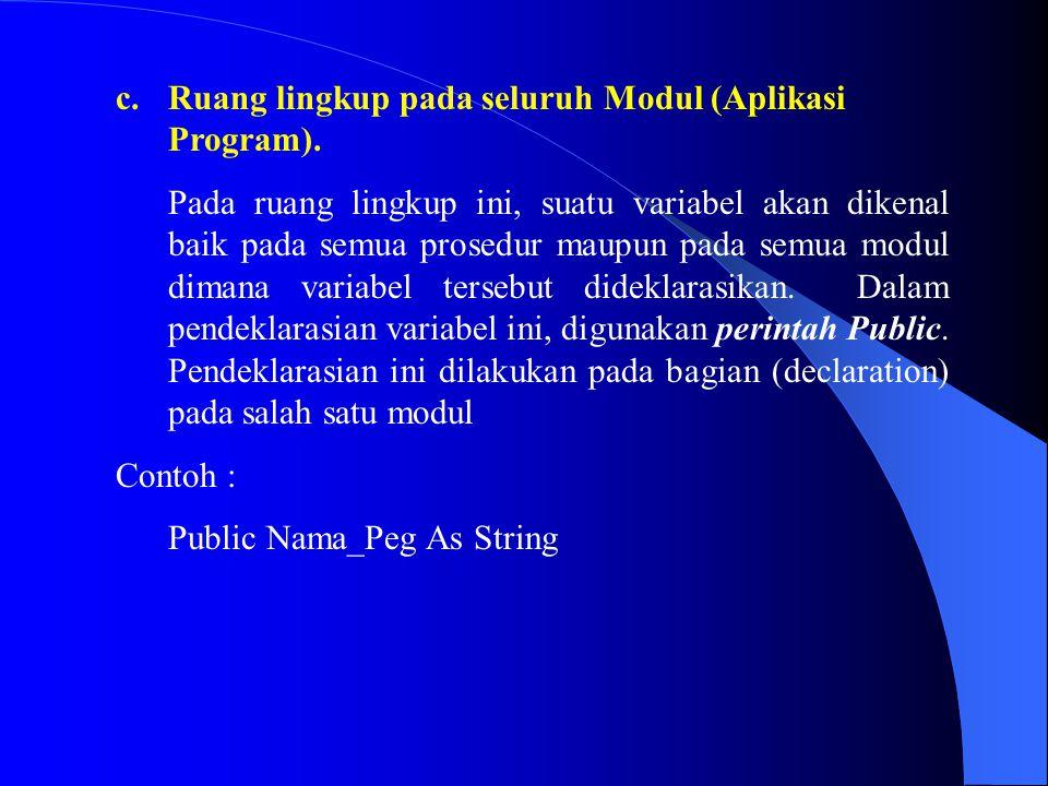 c.Ruang lingkup pada seluruh Modul (Aplikasi Program). Pada ruang lingkup ini, suatu variabel akan dikenal baik pada semua prosedur maupun pada semua