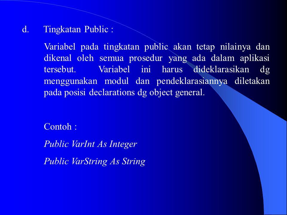 d. Tingkatan Public : Variabel pada tingkatan public akan tetap nilainya dan dikenal oleh semua prosedur yang ada dalam aplikasi tersebut. Variabel in