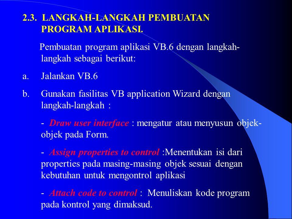 2.3. LANGKAH-LANGKAH PEMBUATAN PROGRAM APLIKASI. Pembuatan program aplikasi VB.6 dengan langkah- langkah sebagai berikut: a.Jalankan VB.6 b.Gunakan fa