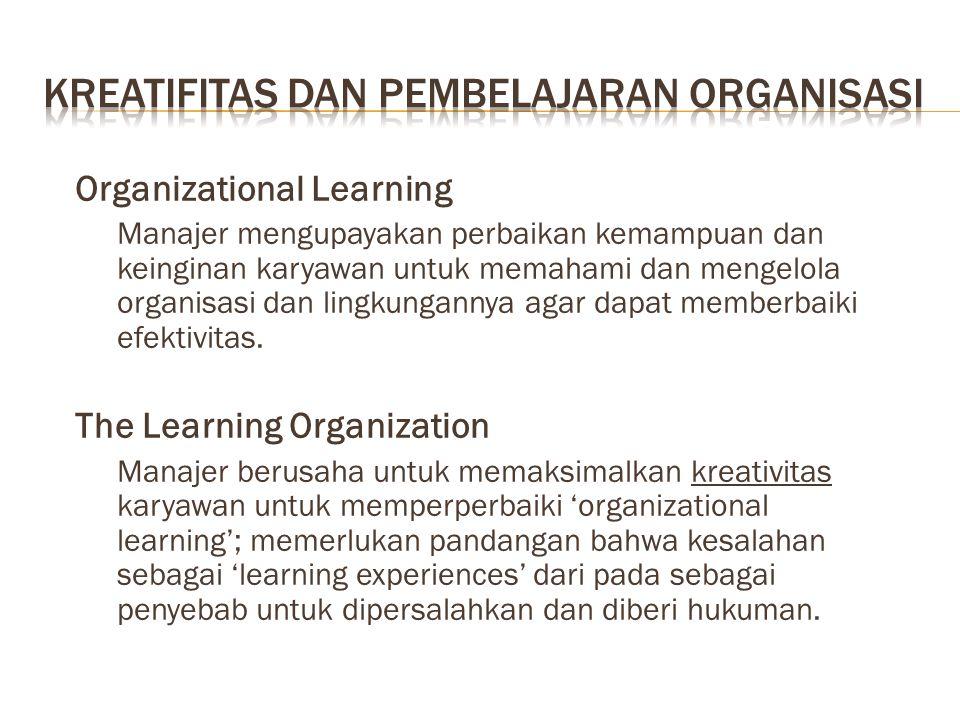 Organizational Learning Manajer mengupayakan perbaikan kemampuan dan keinginan karyawan untuk memahami dan mengelola organisasi dan lingkungannya agar