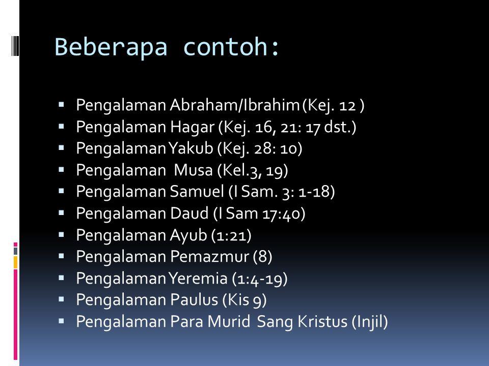 Beberapa contoh:  Pengalaman Abraham/Ibrahim (Kej. 12 )  Pengalaman Hagar (Kej. 16, 21: 17 dst.)  Pengalaman Yakub (Kej. 28: 10)  Pengalaman Musa