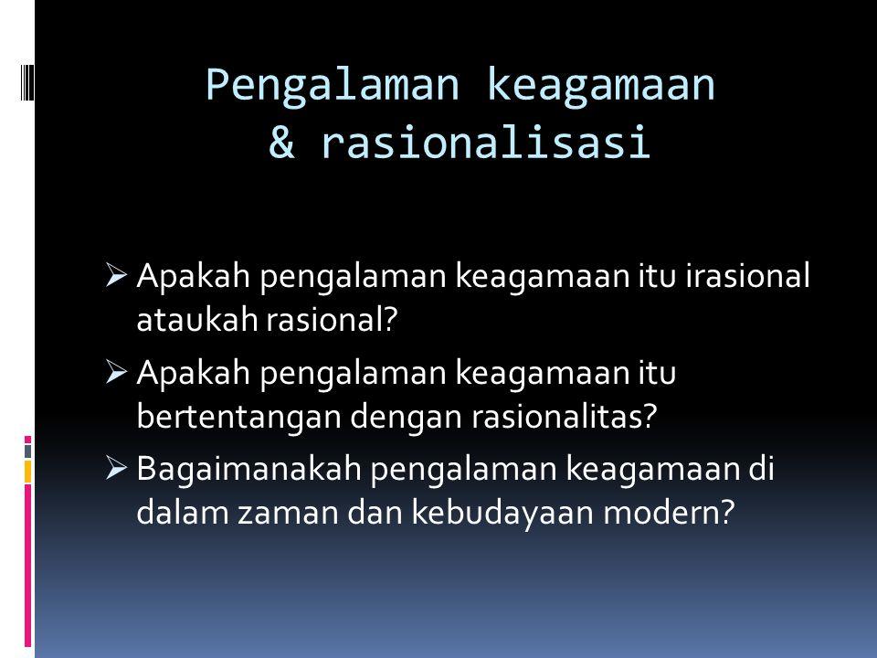 Pengalaman keagamaan & rasionalisasi  Apakah pengalaman keagamaan itu irasional ataukah rasional?  Apakah pengalaman keagamaan itu bertentangan deng