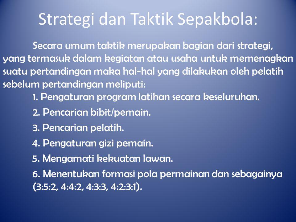 Strategi dan Taktik Sepakbola: Secara umum taktik merupakan bagian dari strategi, yang termasuk dalam kegiatan atau usaha untuk memenagkan suatu perta
