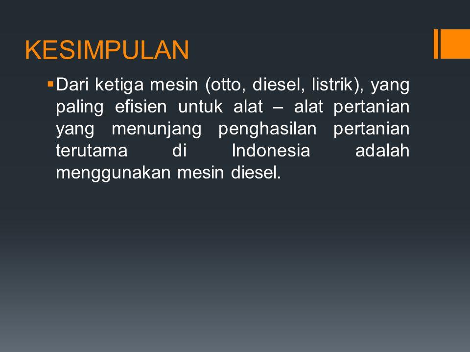 KESIMPULAN  Dari ketiga mesin (otto, diesel, listrik), yang paling efisien untuk alat – alat pertanian yang menunjang penghasilan pertanian terutama