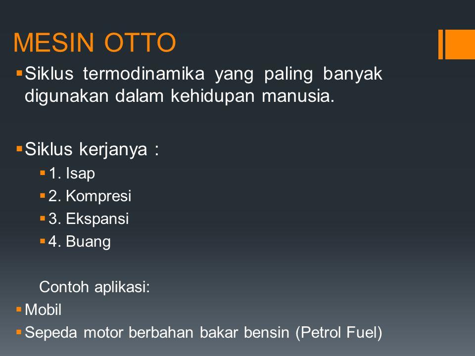 MESIN OTTO  Siklus termodinamika yang paling banyak digunakan dalam kehidupan manusia.  Siklus kerjanya :  1. Isap  2. Kompresi  3. Ekspansi  4.